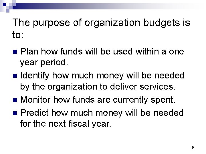 The purpose of organization budgets is to: Plan how funds will be used within