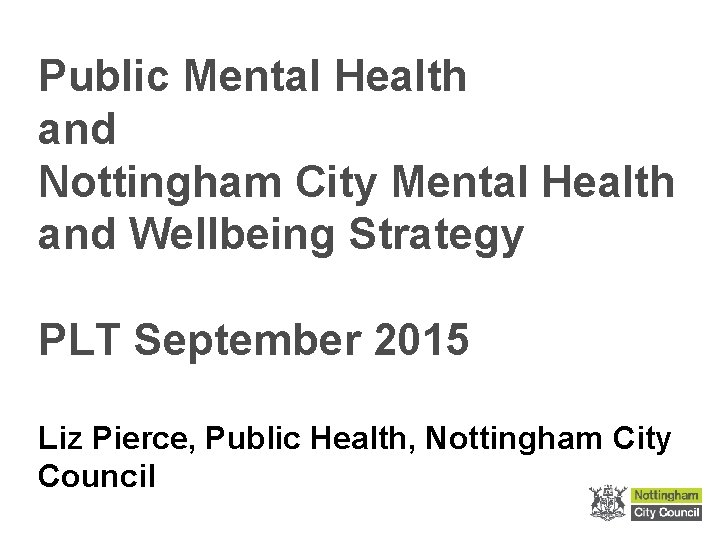 Public Mental Health and Nottingham City Mental Health and Wellbeing Strategy PLT September 2015