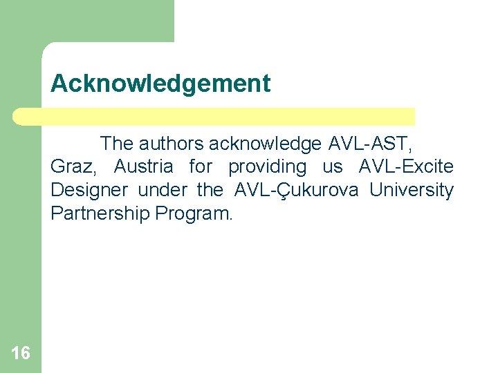 Acknowledgement The authors acknowledge AVL-AST, Graz, Austria for providing us AVL-Excite Designer under the