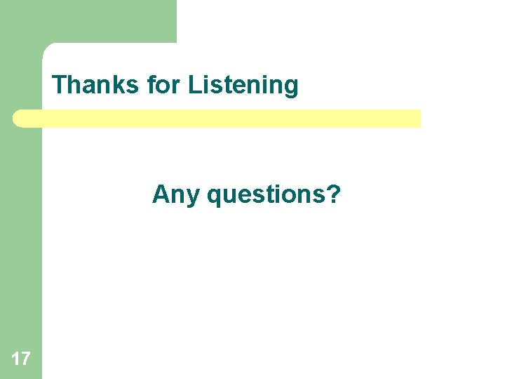 Thanks for Listening Any questions? 17