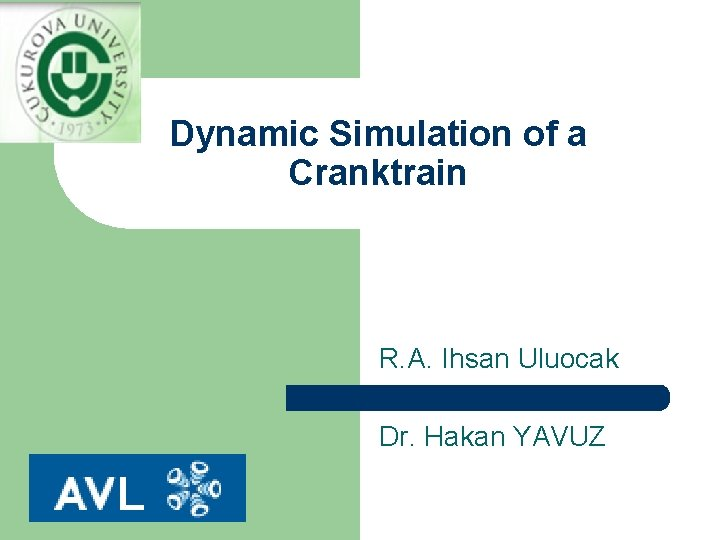 Dynamic Simulation of a Cranktrain R. A. Ihsan Uluocak Dr. Hakan YAVUZ