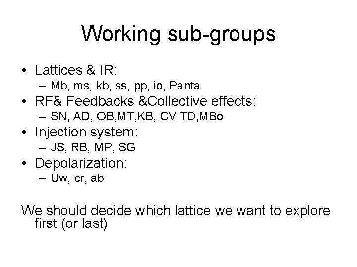 Working sub-groups • Lattices & IR: – Mb, ms, kb, ss, pp, io, Panta