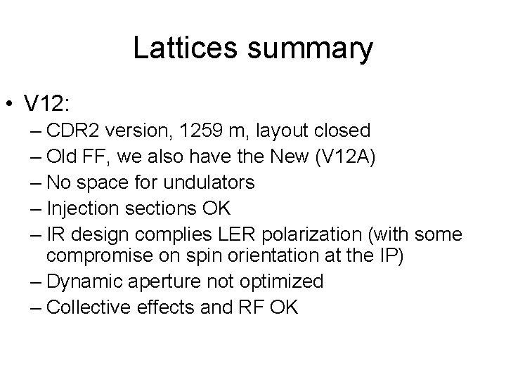 Lattices summary • V 12: – CDR 2 version, 1259 m, layout closed –