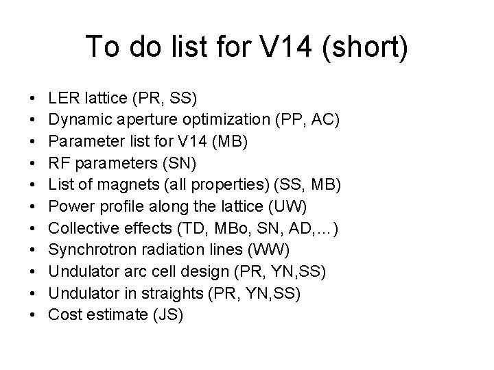 To do list for V 14 (short) • • • LER lattice (PR, SS)