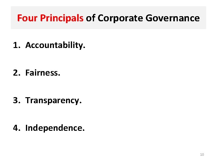 Four Principals of Corporate Governance 1. Accountability. 2. Fairness. 3. Transparency. 4. Independence. 10