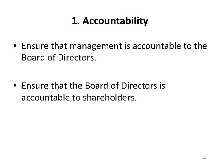 1. Accountability • Ensure that management is accountable to the Board of Directors. •