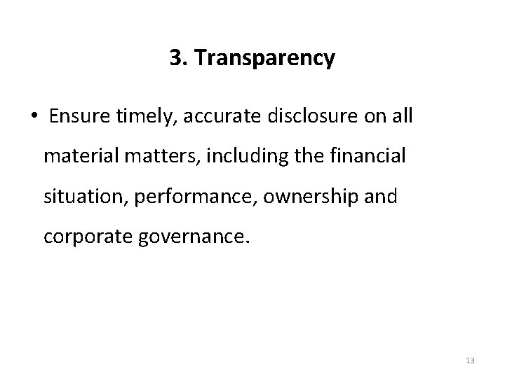 3. Transparency • Ensure timely, accurate disclosure on all material matters, including the financial