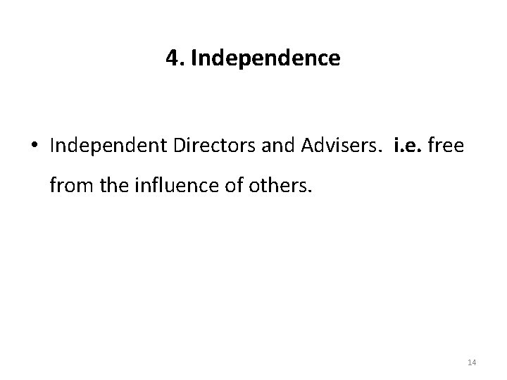 4. Independence • Independent Directors and Advisers. i. e. free from the influence of
