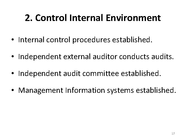 2. Control Internal Environment • Internal control procedures established. • Independent external auditor conducts