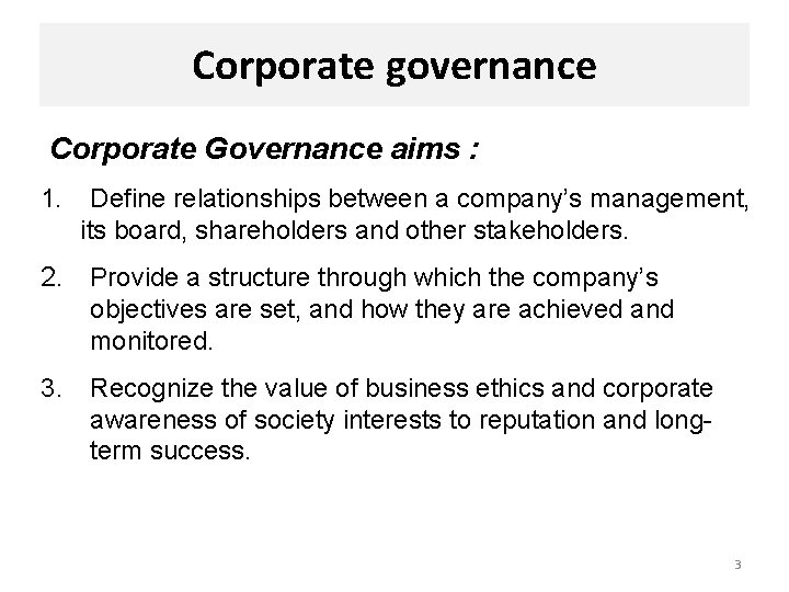 Corporate governance Corporate Governance aims : 1. Define relationships between a company's management, its