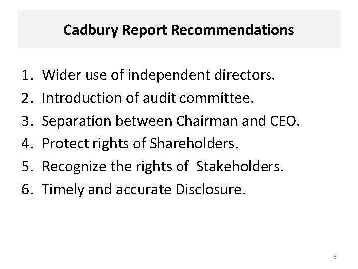 Cadbury Report Recommendations 1. 2. 3. 4. 5. 6. Wider use of independent directors.
