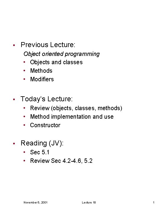 § Previous Lecture: Object oriented programming • Objects and classes • Methods • Modifiers
