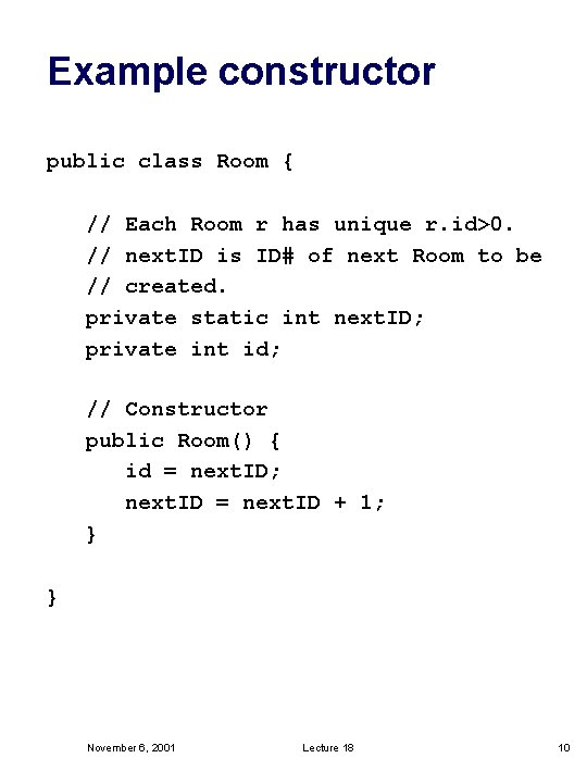 Example constructor public class Room { // Each Room r has unique r. id>0.