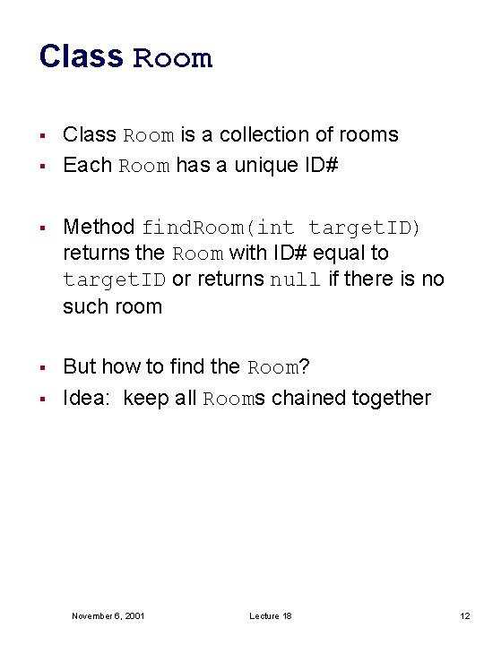 Class Room § § Class Room is a collection of rooms Each Room has