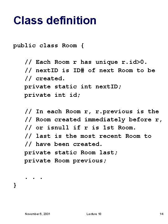 Class definition public class Room { // Each Room r has unique r. id>0.