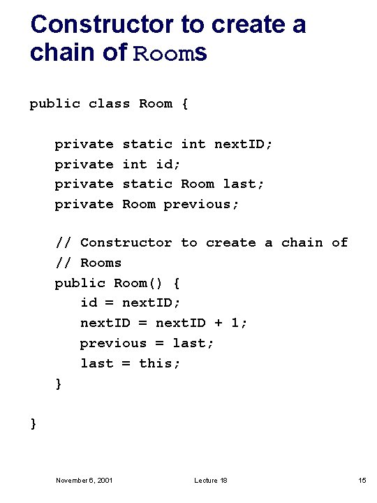 Constructor to create a chain of Rooms public class Room { private static int