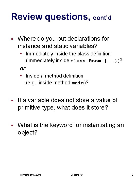 Review questions, cont'd § Where do you put declarations for instance and static variables?