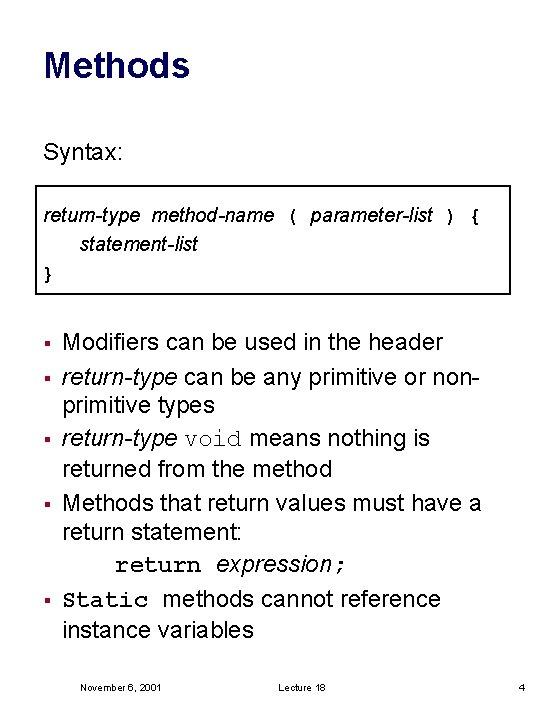 Methods Syntax: return-type method-name ( parameter-list ) { statement-list } § § § Modifiers