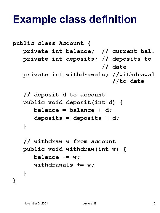 Example class definition public class Account { private int balance; // current bal. private