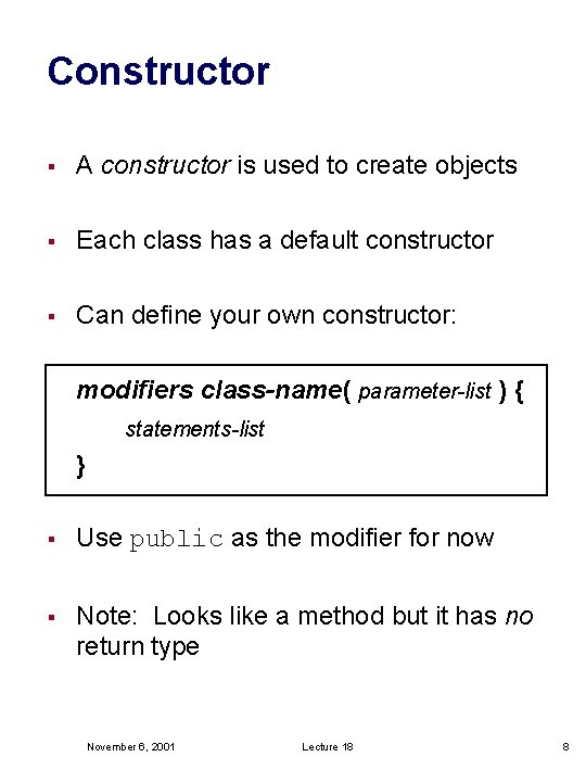 Constructor § A constructor is used to create objects § Each class has a