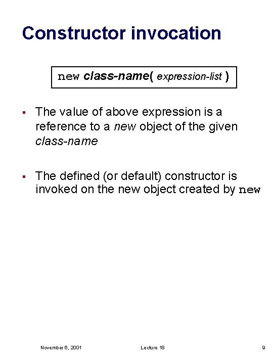 Constructor invocation new class-name( expression-list ) § The value of above expression is a