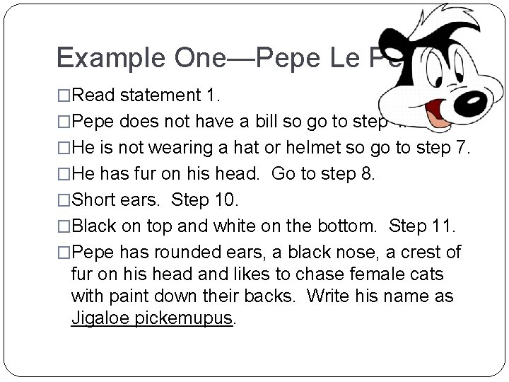 Example One—Pepe Le Pew �Read statement 1. �Pepe does not have a bill so