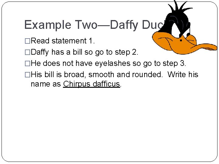 Example Two—Daffy Duck �Read statement 1. �Daffy has a bill so go to step