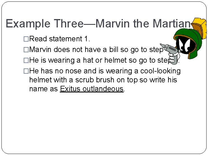 Example Three—Marvin the Martian �Read statement 1. �Marvin does not have a bill so
