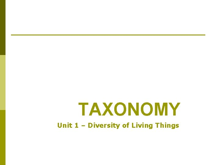 TAXONOMY Unit 1 – Diversity of Living Things