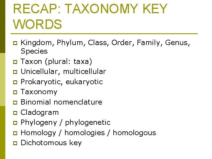 RECAP: TAXONOMY KEY WORDS p p p p p Kingdom, Phylum, Class, Order, Family,