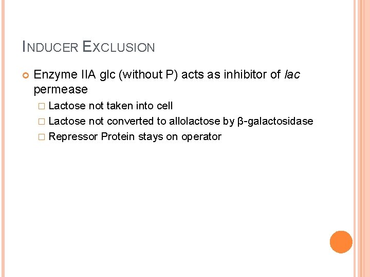 INDUCER EXCLUSION Enzyme IIA glc (without P) acts as inhibitor of lac permease �
