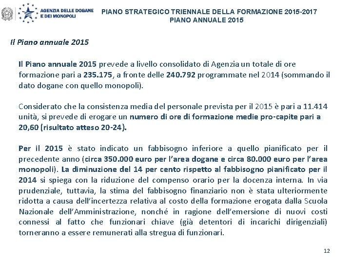 PIANO STRATEGICO TRIENNALE DELLA FORMAZIONE 2015 -2017 PIANO ANNUALE 2015 Il Piano annuale 2015