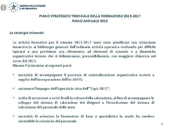 PIANO STRATEGICO TRIENNALE DELLA FORMAZIONE 2015 -2017 PIANO ANNUALE 2015 La strategia triennale Le