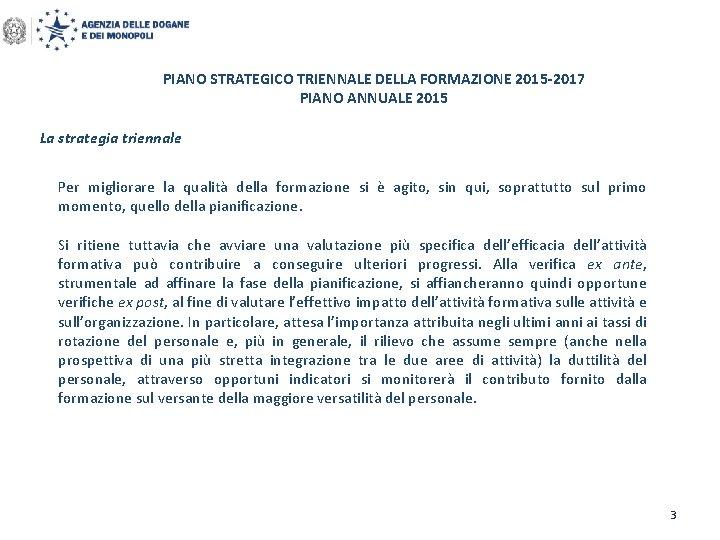 PIANO STRATEGICO TRIENNALE DELLA FORMAZIONE 2015 -2017 PIANO ANNUALE 2015 La strategia triennale Per