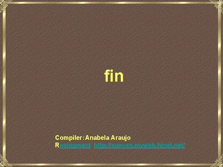 fin Compiler:Anabela Araujo Reshipment http: //sunyen. myweb. hinet. net/