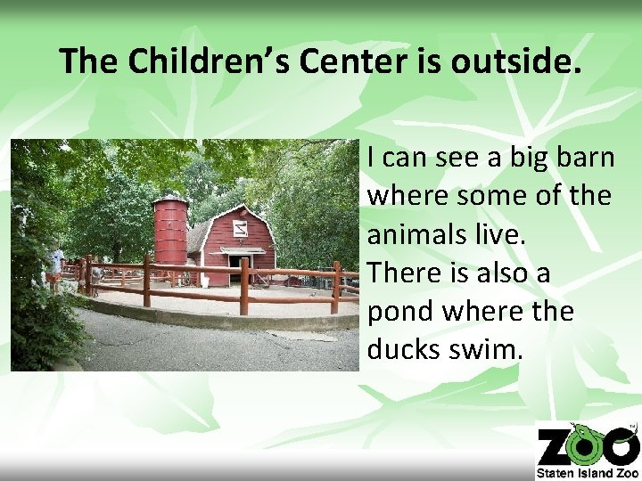 The Children's Center is outside. I can see a big barn where some of
