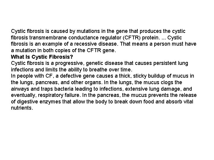 Cystic fibrosis is caused by mutations in the gene that produces the cystic fibrosis