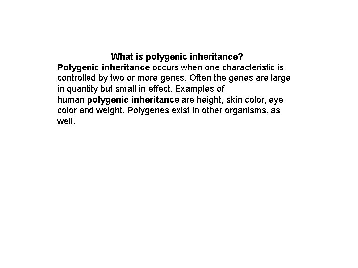 What is polygenic inheritance? Polygenic inheritance occurs when one characteristic is controlled by two