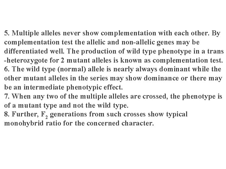 5. Multiple alleles never show complementation with each other. By complementation test the allelic