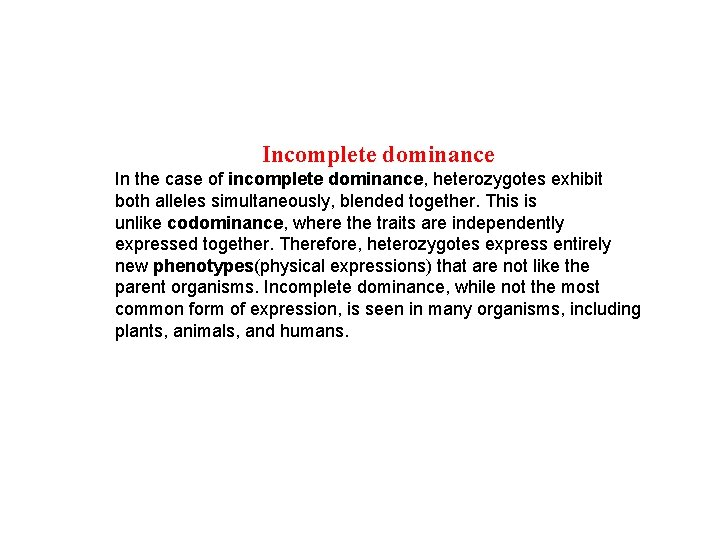 Incomplete dominance In the case of incomplete dominance, heterozygotes exhibit both alleles simultaneously, blended