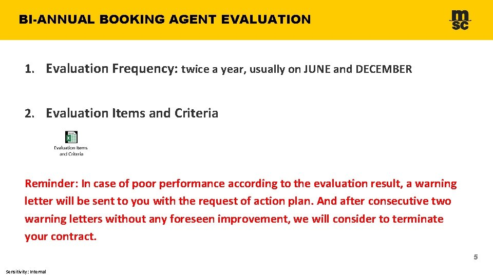 BI-ANNUAL BOOKING AGENT EVALUATION 1. Evaluation Frequency: twice a year, usually on JUNE and