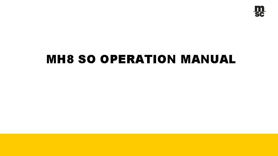 MH 8 SO OPERATION MANUAL