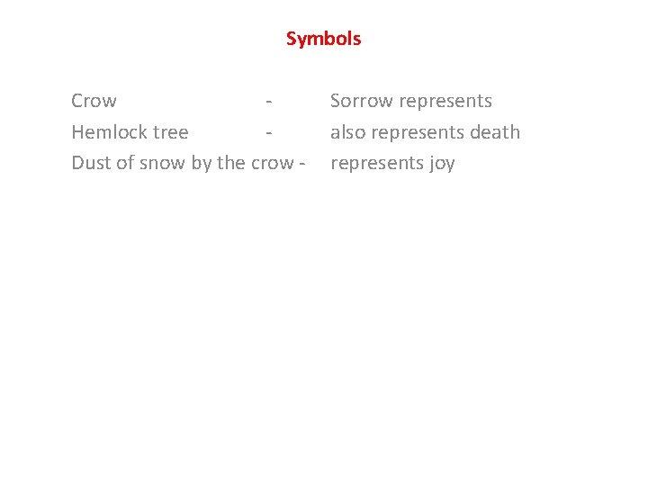 Symbols Crow Hemlock tree Dust of snow by the crow - Sorrow represents also