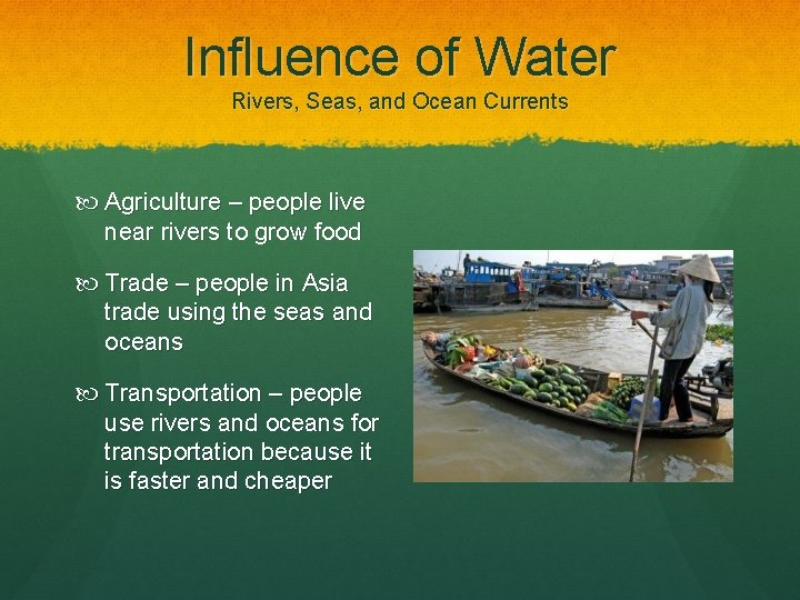 Influence of Water Rivers, Seas, and Ocean Currents Agriculture – people live near rivers