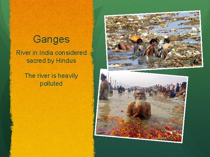Ganges River in India considered sacred by Hindus The river is heavily polluted