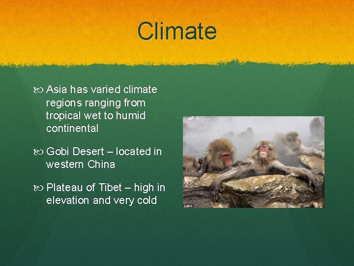 Climate Asia has varied climate regions ranging from tropical wet to humid continental Gobi