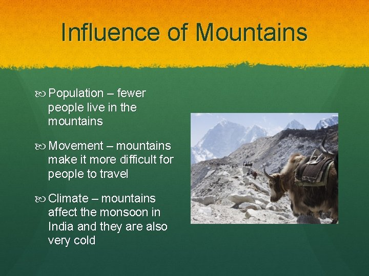 Influence of Mountains Population – fewer people live in the mountains Movement – mountains