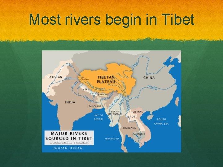 Most rivers begin in Tibet