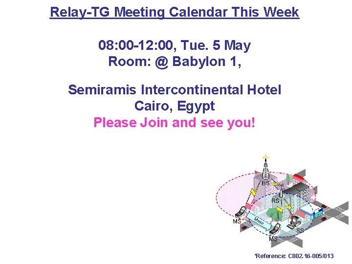 Relay-TG Meeting Calendar This Week 08: 00 -12: 00, Tue. 5 May Room: @