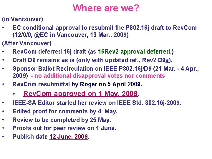 Where are we? (in Vancouver) • EC conditional approval to resubmit the P 802.